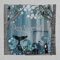 """Daisy Chapman """"Good Luck Songs"""" (Songs & Whispers 2017"""