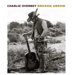"""Charlie Overbey """"Broken Arrow"""" (Lone Hawk Records, 2018"""