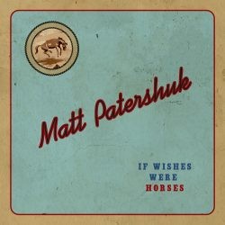 Image result for Matt Patershuk - If Wishes Were Horses